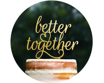 Beautiful Better Together Wedding Cake Topper, Elegant Better Together Cake Topper, Script Wedding Cake Topper, Wedding Cake Decor (T256)