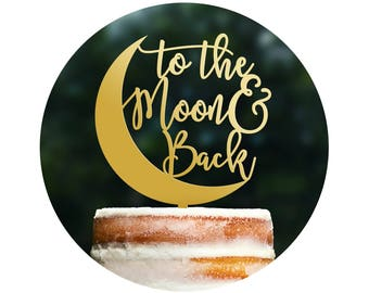 To The Moon and Back Cake Topper I Love You To the Moon and Back, Calligraphy Cake Topper Script Cake Topper Gold Wedding Cake Topper (T372)