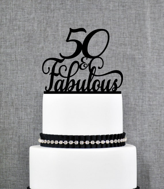 Custom 50 And Fabulous Cake Topper 50th Birthday Topper Etsy