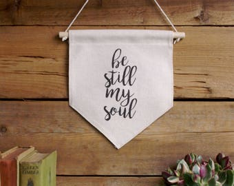 Canvas Wall Banner/Home Decor/Be Still My Soul/Wall Art/Quote Art