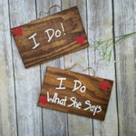 Engagement Photo Props, Funny Engagment Signs, I do, I do what she says, Wood Engagment Signs, Custom Engangement Signs, Set of 2