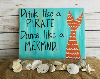 Drink Like a PIRATE Dance Like a MERMAID wooden sign, mermaid decor sign, patio sign, porch sign, pool sign, bar sign, beach sayings