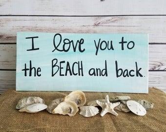 BEACH SIGN, beach decor, I love you to the beach and back, beach House Sign, Wooden Sign, Beach Quote, Coastal decor, beach gift, porch sign