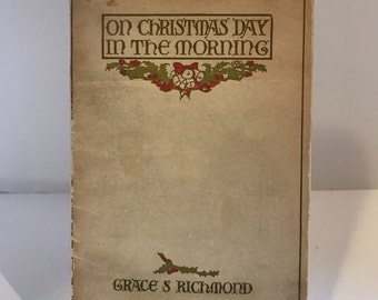 "ON SALE 1910 Hardcover ""On Christmas Day In The Morning"" by Grace Richmond"