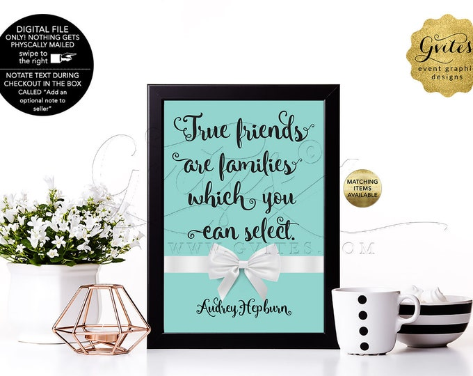 """True friends are families which you can selec - Audrey Hepburn Customizable Quote Prints. Digital File Only! {4x6"""" or 5x7""""}"""