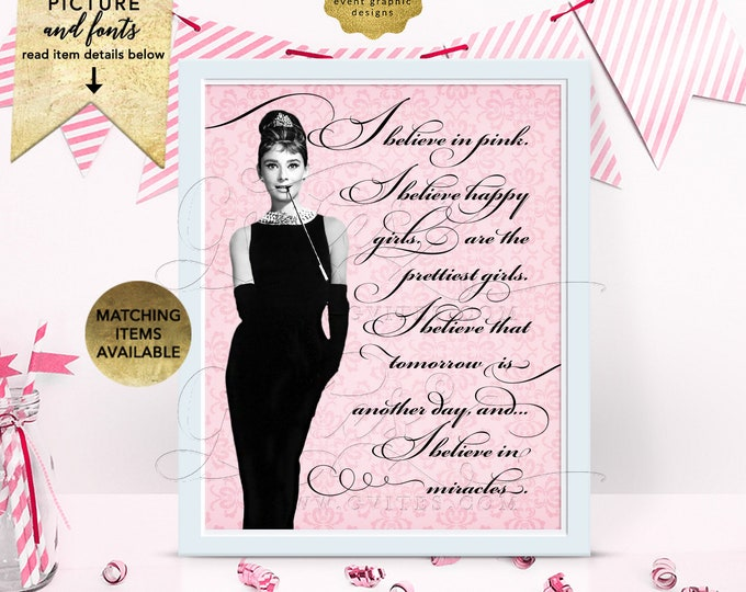 Audrey Quote - I believe in pink, I believe happy girls are the prettiest,I believe in miracles. CUSTOMIZABLE wall art, Digital