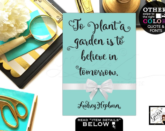 "Audrey Hepburn Printable Quotes To plant a garden is to believe in tomorrow. Breakfast at wall art, home decor, table party {4x6"" or 5x7""}"