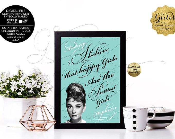 """I believe happy girls are the prettiest girls - Audrey Hepburn Quotes, Wall Art, Bridal Shower Baby Shower Centerpiece, 4x6"""" or 5x7"""""""