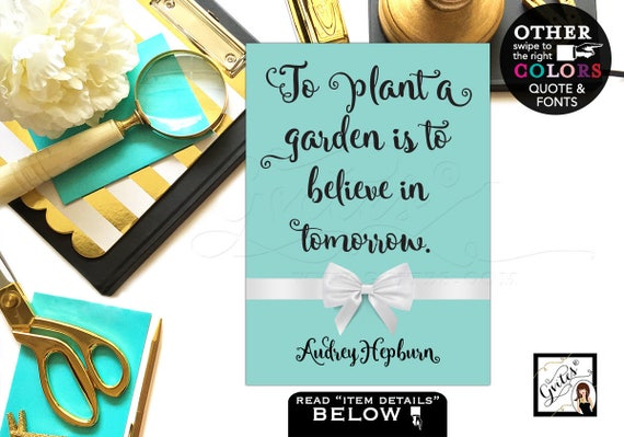 """Audrey Hepburn Printable Quotes To plant a garden is to believe in tomorrow. Breakfast at wall art/ home decor/ table party {4x6"""" or 5x7""""}"""