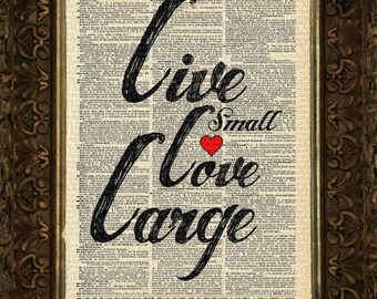 Live small Love Large, quote Antique Dictionary Page, Dictionary Art, Dictionary Art Print, Dictionary Print, Collage, Upcycled