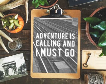 Adventure is Calling and I Must Go  - 8 x 10 Print