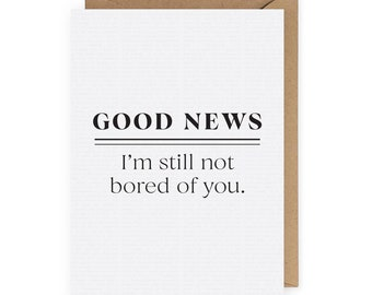 I'm Still Not Bored of You, Funny Anniversary Card, Funny Card for Boyfriend, Anniversary Card for Husband, Love Card for Girlfriend or Wife
