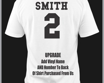 UPGRADE Add Your Name AND Number To The Back Of Any T-Shirts Purchased From Us Vinyl One Color