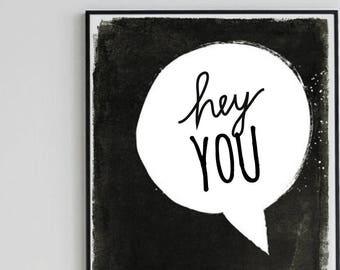 "Home decor "" Hey You ""  - Printable Art - Typography - Inspirational Print - Digital Print - Motivational Print - Wall Decor - Custom Size"