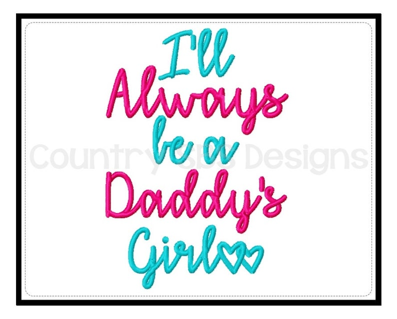 737b51715b1 I ll Always be a Daddy s Girl Embroidery Design