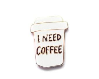 I Need Coffee Enamel Pin