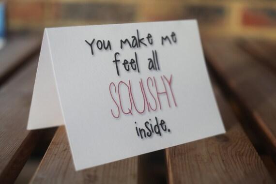 You make me feel all squishy inside card