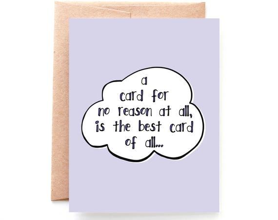 No Reason At All, Just Because Card