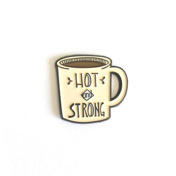 Hot and Strong Coffee Mug Enamel Pin