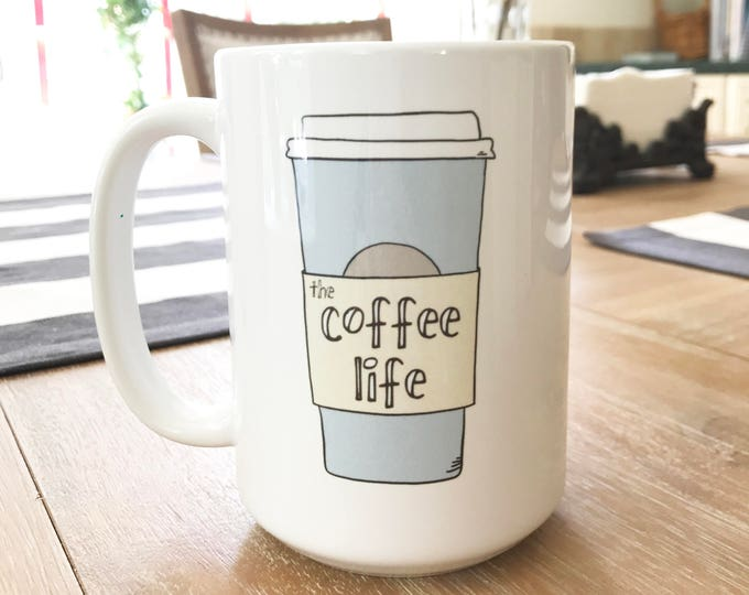 Coffee Mug - Cute Coffee Mug - The Coffee Life Mug