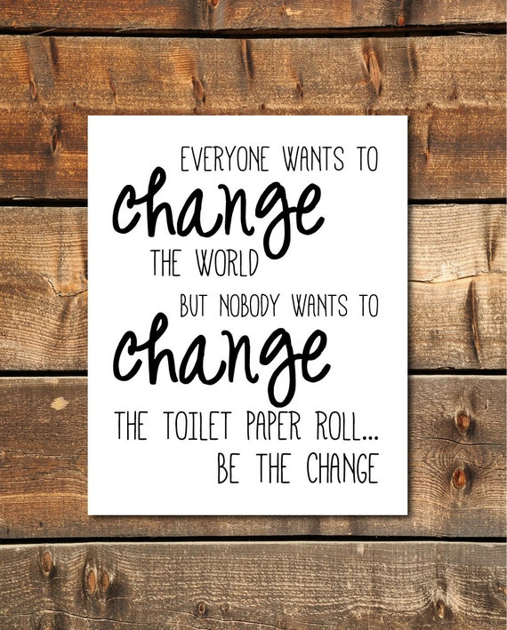 Everybody wants to change the world Be The Change Bathroom Wall Decor Funny Bathroom Sign Toilet Paper Sign Printable Art