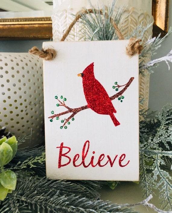 Cardinal Christmas Believe Sign ~ Friendship ~ Holiday ~ Hope ~ Stocking Stuffer ~ Christmas Tree ~ Greiving ~ Joy