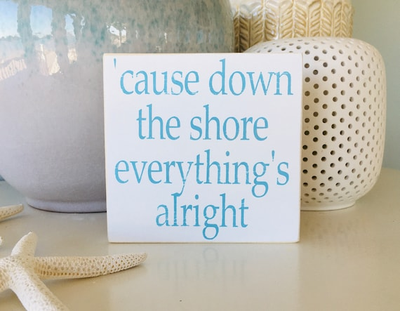 Cause Down The Shore Everything's Alright Distressed Wood Rustic Beach Sign ~ Shelf Sitter ~ Bruce Springsteen ~ Born To Run ~ New Jersey