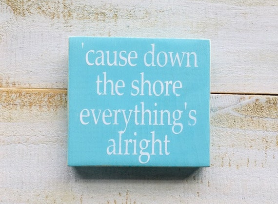 Cause Down The Shore Everything's Alright Beach Wood Shore Sign - Ready To Ship! - Bruce Springsteen