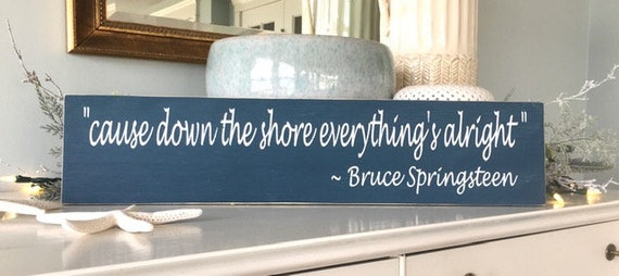 """Bruce Springsteen ~  Cause Down The Shore Everything's Alright 24"""" x 5.5"""" Custom Colors!"""
