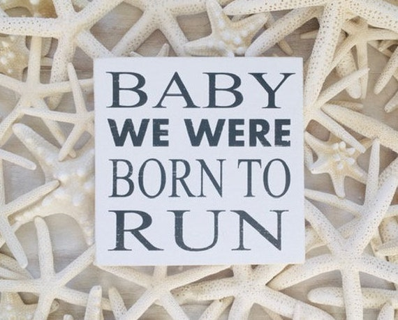 Baby We Were Born To Run Beach Wood Sign ~ Bruce Springsteen ~ 'Cause Down The Shore Everything's Alright