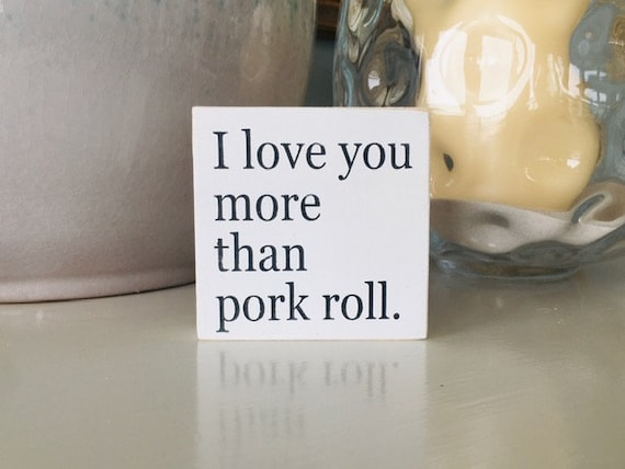 I Love You More Than Pork Roll ~ Tiered Tray Decor ~ Mini Sign ~ Shelf Sitter