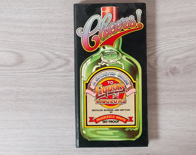 Cheers - A Spirited Guide to Liquors and Liqueurs - By Francesca White - Vintage Book 1977