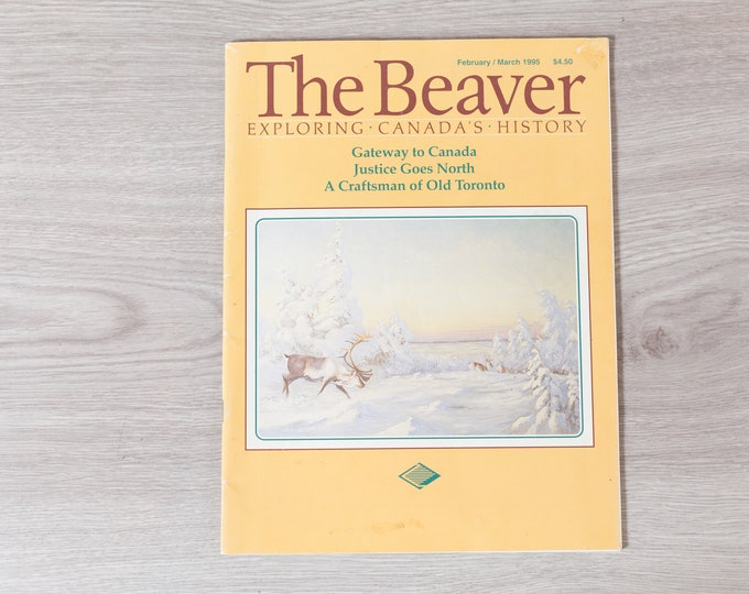 The Beaver Magazine - Exploring Canada's History - February/March 1995 - Gateway to Canada - an Old Craftsman Toronto  - Canadian Souvenir