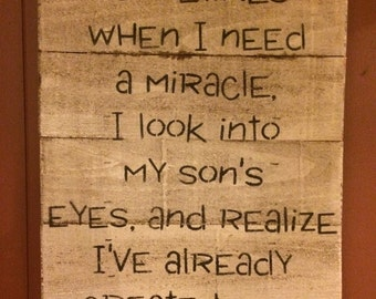 Sometimes When I Need A Miracle Look Into My Sons Eyes And Realize Already Created One