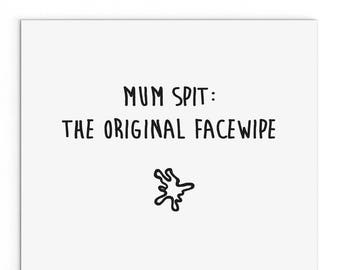 Mum Spit: The Original Facewipe. Cute, cheeky, naughty, Mother's Day card.
