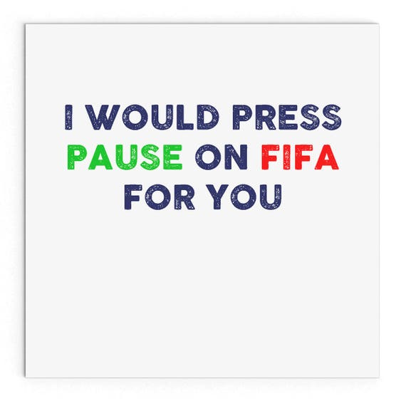I Would Press Pause On Fifa For You Funny Cheeky Etsy