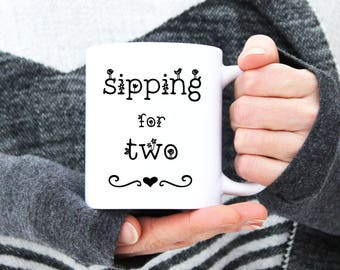 Sipping for Two Mug - Coffee Tea Hot Cocoa Cup - Statement - Mother's Day Pregnancy Announcement New Mom Mommy - Gift - 11 & 15 oz Available