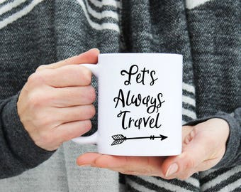 Lets Always Travel Mug - Coffee Tea Hot Cocoa Cup Message Statement - Wanderlust Togetherness - RV - Adventure Gift - 11 and 15 oz Available
