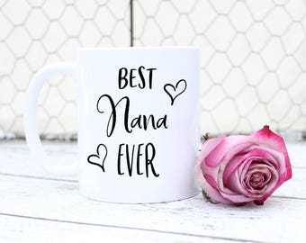 Best Nana Ever Mug - Statement Cup Coffee Tea - Mom Mother's Day Gift - Mama Nana Grandma - For Her - 11 oz and 15 oz Available