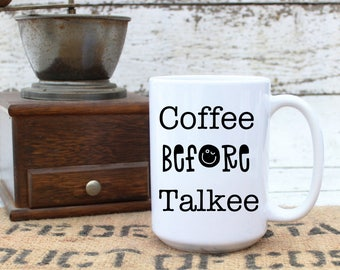 Coffee Before Talkee Mug - Statement Coffee Cup Tea Hot Cocoa - Birthday - Co Worker - Secret Santa - Gifts For Her - 11 and 15 oz Available
