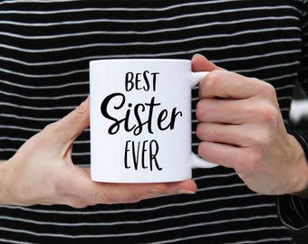 Best Sister Ever Mug - Statement Coffee Cup Tea Cocoa - Birthday - Gifts For Her - 11 oz and 15 oz Available