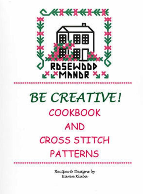 Be Creative - Cookbook and Cross Stitch Patterns - Rosewood Manor