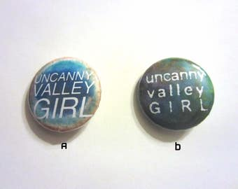 """Uncanny Valley Girl 1"""" Pinback Buttons - 2 Designs!"""