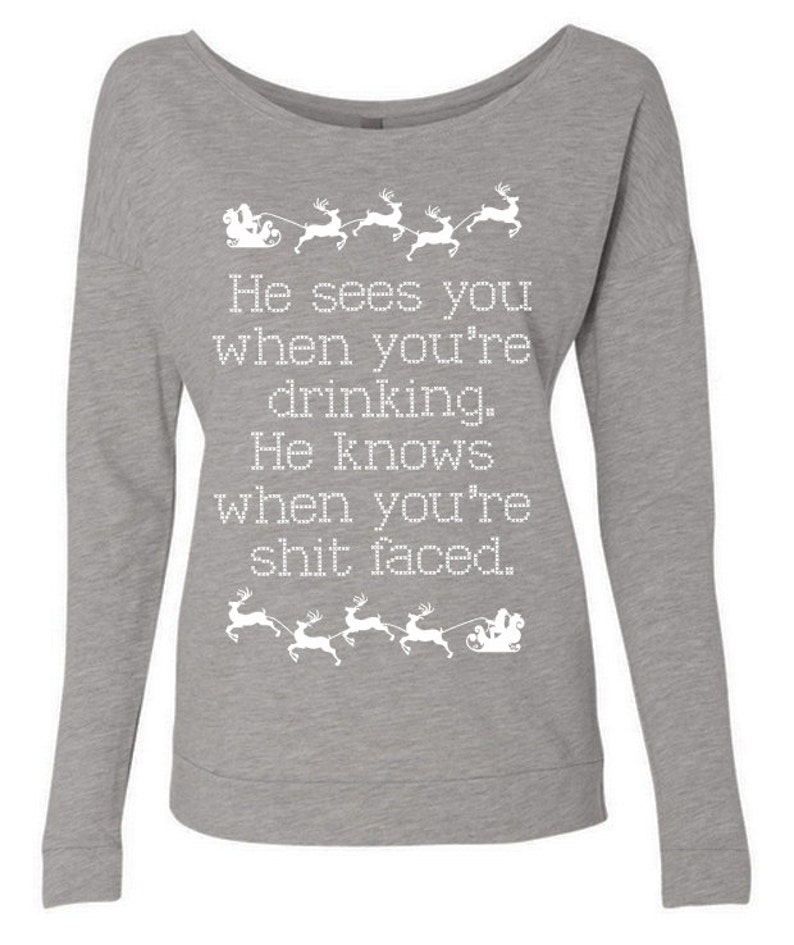 Slouchy Sweatshirt He Sees You When You/'re Drinking Christmas Long Sleeve Sweater Christmas Shirt Funny Christmas Drinking Shirt Santa