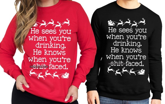 He Sees You When Youre Drinking Ugly Christmas Sweater Etsy