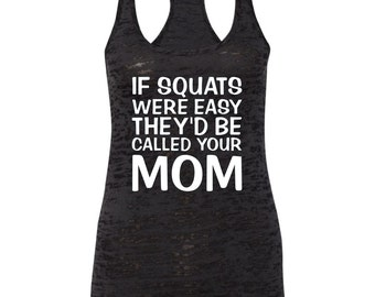 If Squats Were Easy They'd Be Called Your MOM  Workout Tank, Gym Tank, Lifting Tank, Running Tank, Women's Workout Tank