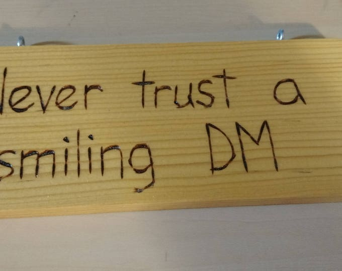Hand-Burned Wooden Sign - Never Trust a Smiling DM