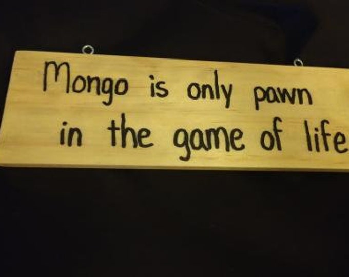 Mongo is Only Pawn in the Game of Life - Hand-Burned Wooden Sign
