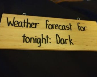 Weather Forecast for Tonight: Dark - Hand-Burned Wooden Sign