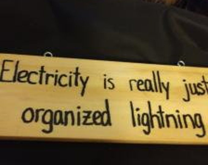 Electricity is Really Just Organized Lightning - Hand-Burned Wooden Sign